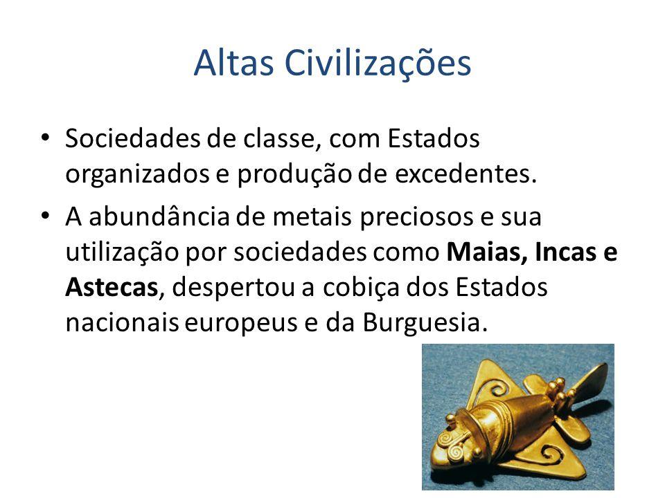 Altas Civilizações Sociedades de classe, com Estados organizados e produção de excedentes.