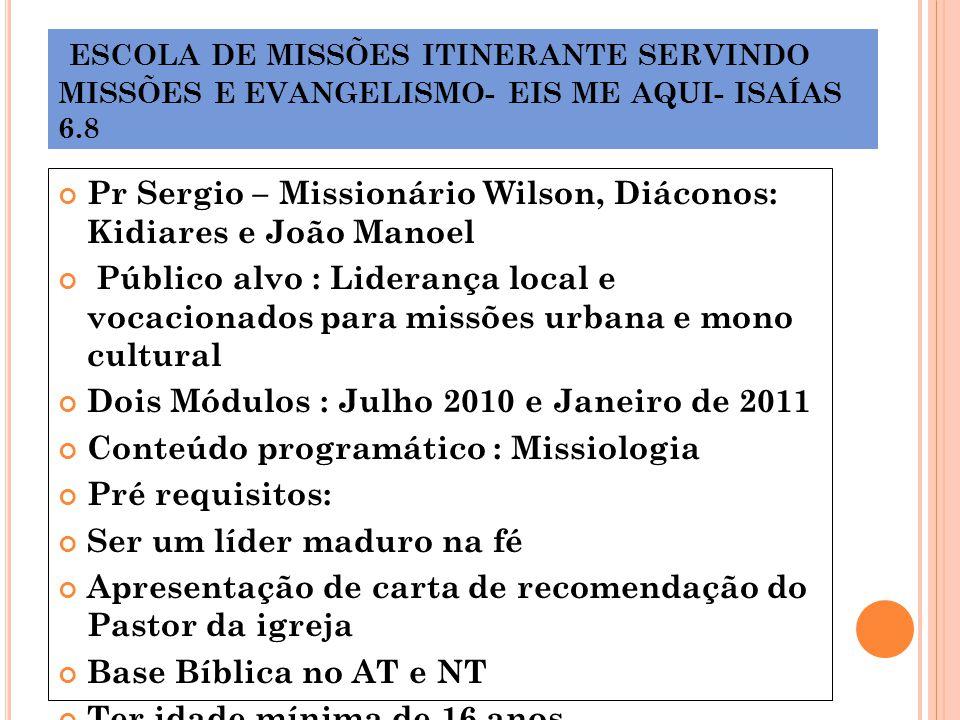 ESCOLA DE MISSÕES ITINERANTE SERVINDO MISSÕES E EVANGELISMO- EIS ME AQUI- ISAÍAS 6.8 Pr Sergio – Missionário Wilson, Diáconos: Kidiares e João Manoel