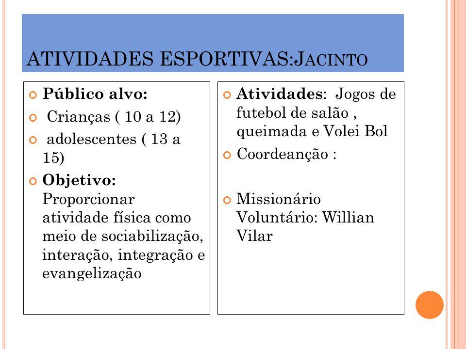 ATIVIDADES ESPORTIVAS:J ACINTO Público alvo: Crianças ( 10 a 12) adolescentes ( 13 a 15) Objetivo: Proporcionar atividade física como meio de sociabil