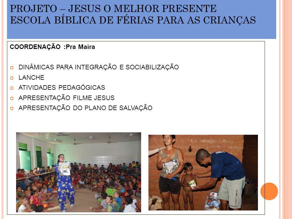 PROJETO – JESUS O MELHOR PRESENTE ESCOLA BÍBLICA DE FÉRIAS PARA AS CRIANÇAS COORDENAÇÃO :Pra Maira DINÂMICAS PARA INTEGRAÇÃO E SOCIABILIZAÇÃO LANCHE A