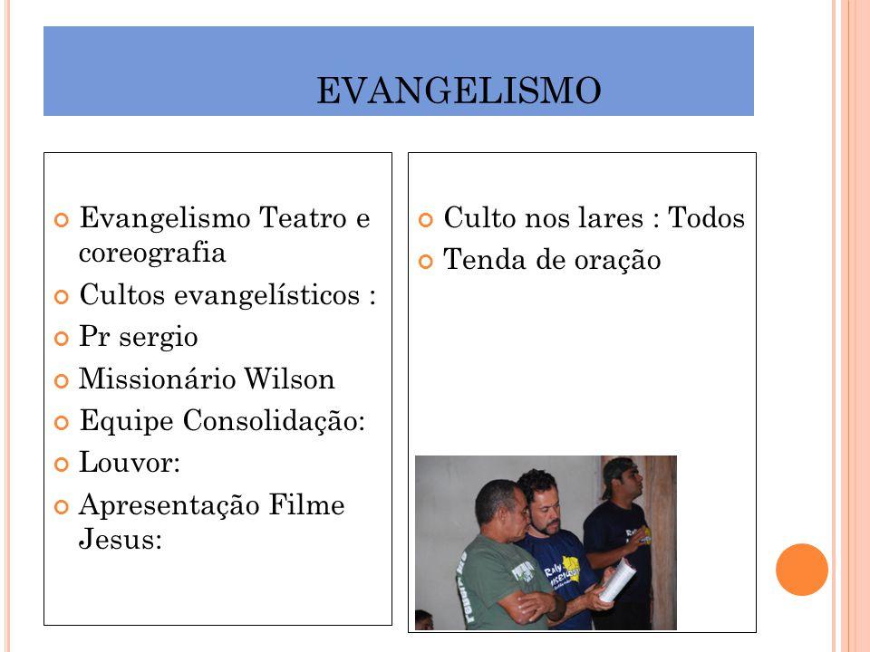 EVANGELISMO Evangelismo Teatro e coreografia Cultos evangelísticos : Pr sergio Missionário Wilson Equipe Consolidação: Louvor: Apresentação Filme Jesu
