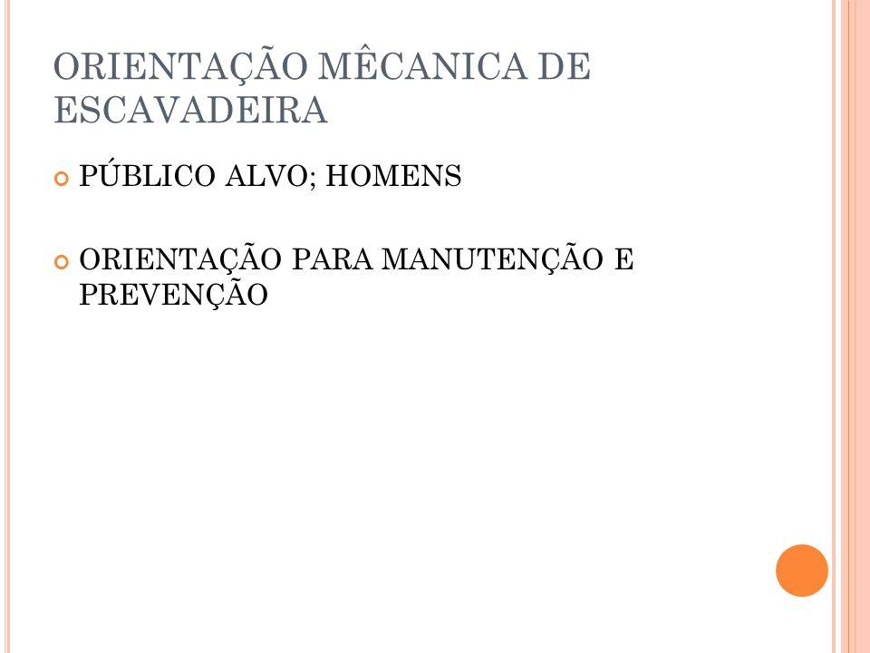 ORIENTAÇÃO MÊCANICA DE ESCAVADEIRA PÚBLICO ALVO; HOMENS ORIENTAÇÃO PARA MANUTENÇÃO E PREVENÇÃO
