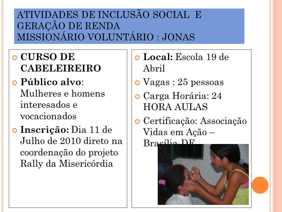 ATIVIDADES DE INCLUSÃO SOCIAL E GERAÇÃO DE RENDA MISSIONÁRIO VOLUNTÁRIO : JONAS CURSO DE CABELEIREIRO Público alvo : Mulheres e homens interesados e v