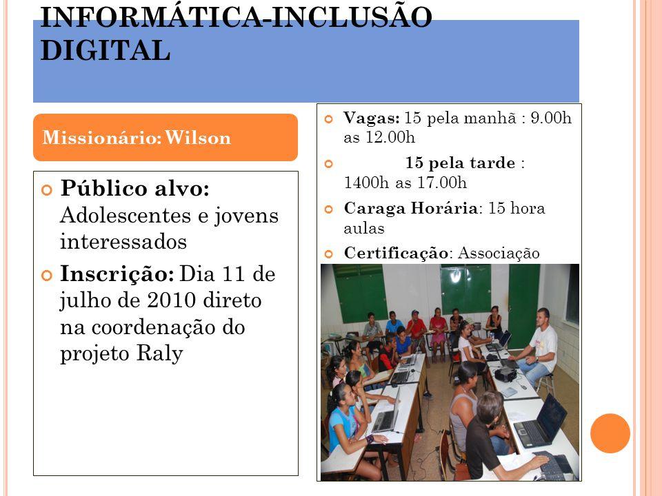 INFORMÁTICA-INCLUSÃO DIGITAL Público alvo: Adolescentes e jovens interessados Inscrição: Dia 11 de julho de 2010 direto na coordenação do projeto Raly