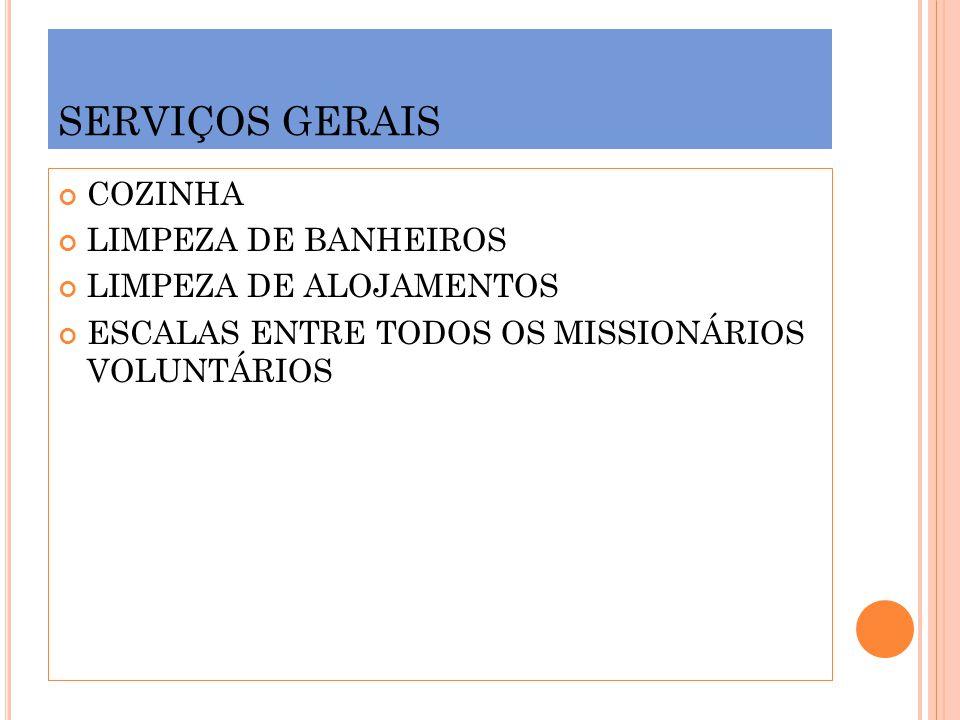SERVIÇOS GERAIS COZINHA LIMPEZA DE BANHEIROS LIMPEZA DE ALOJAMENTOS ESCALAS ENTRE TODOS OS MISSIONÁRIOS VOLUNTÁRIOS