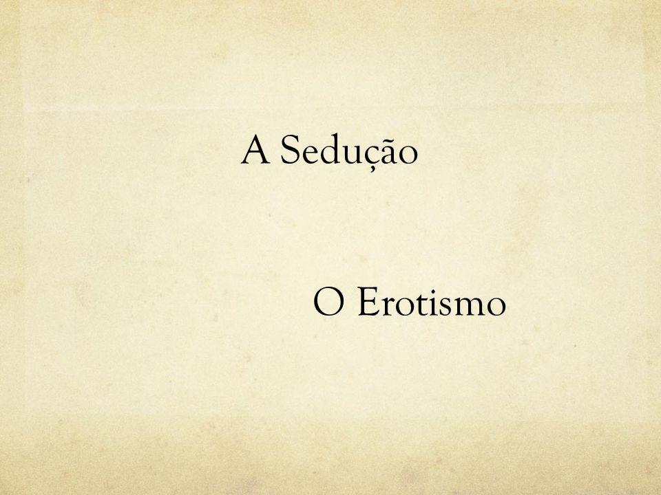 A Sedução O Erotismo