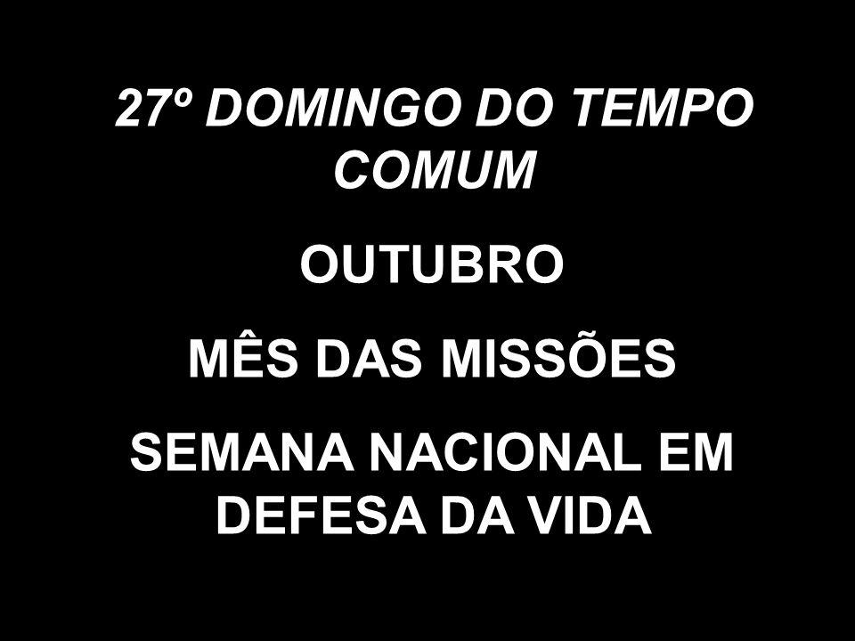 27º DOMINGO DO TEMPO COMUM OUTUBRO MÊS DAS MISSÕES SEMANA NACIONAL EM DEFESA DA VIDA