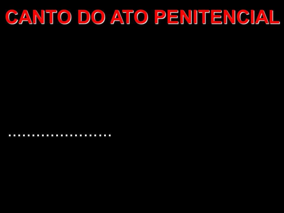 ...................... CANTO DO ATO PENITENCIAL