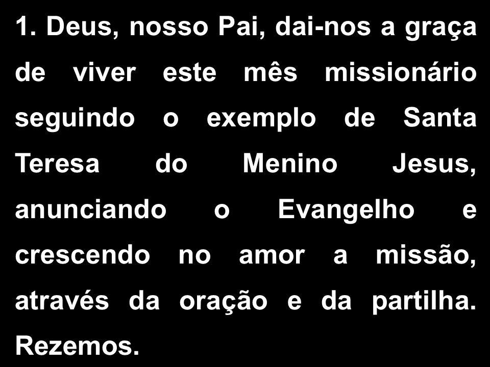 1. Deus, nosso Pai, dai-nos a graça de viver este mês missionário seguindo o exemplo de Santa Teresa do Menino Jesus, anunciando o Evangelho e crescen