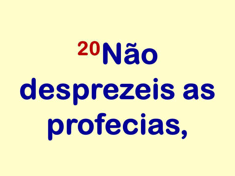 20 Não desprezeis as profecias,