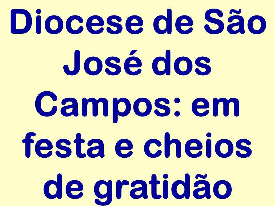 Diocese de São José dos Campos: em festa e cheios de gratidão