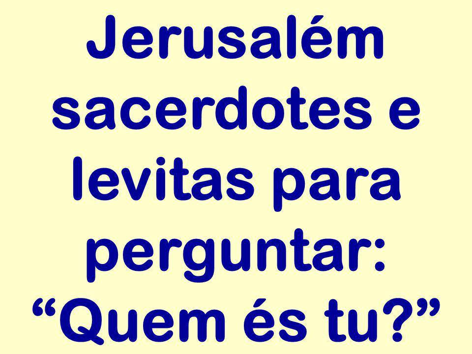 """Jerusalém sacerdotes e levitas para perguntar: """"Quem és tu?"""""""