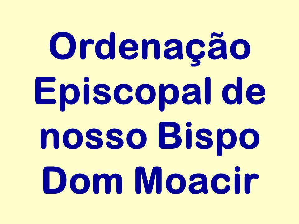 Ordenação Episcopal de nosso Bispo Dom Moacir