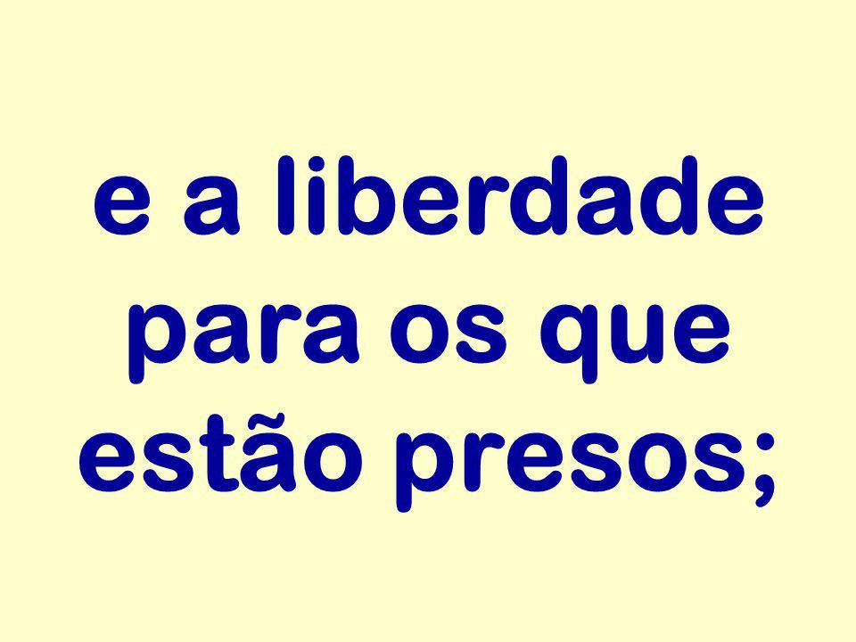e a liberdade para os que estão presos;