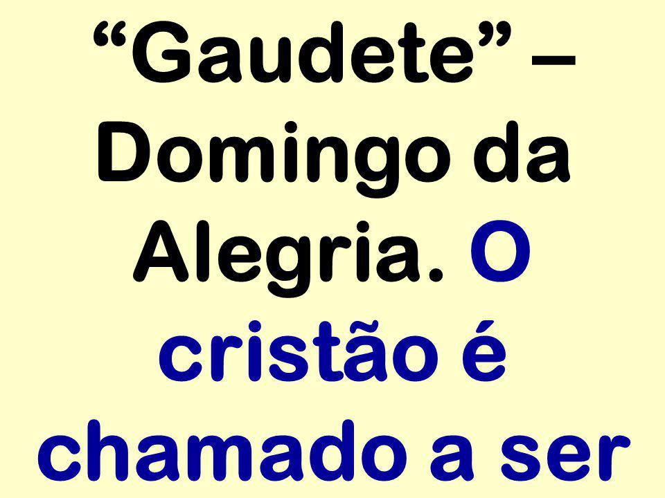 """""""Gaudete"""" – Domingo da Alegria. O cristão é chamado a ser"""