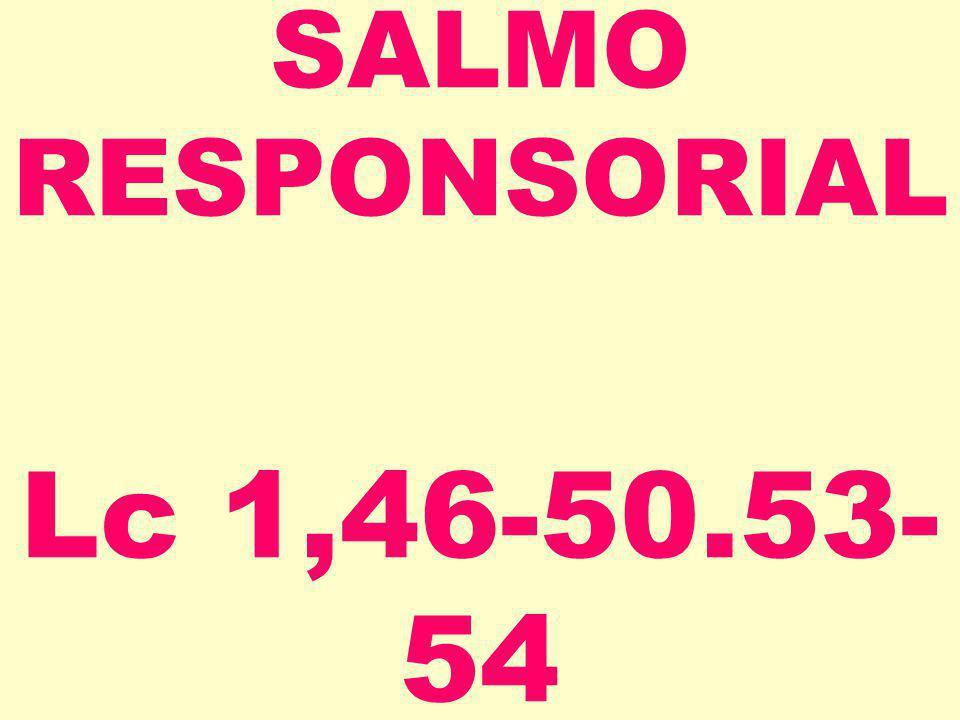 SALMO RESPONSORIAL Lc 1,46-50.53- 54