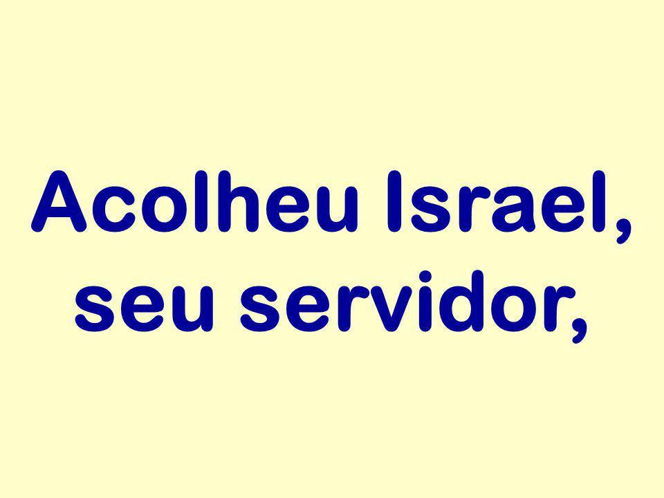 Acolheu Israel, seu servidor,