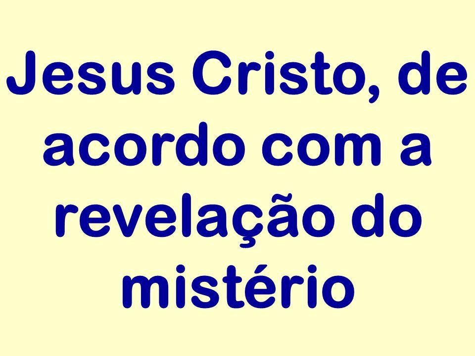 Jesus Cristo, de acordo com a revelação do mistério