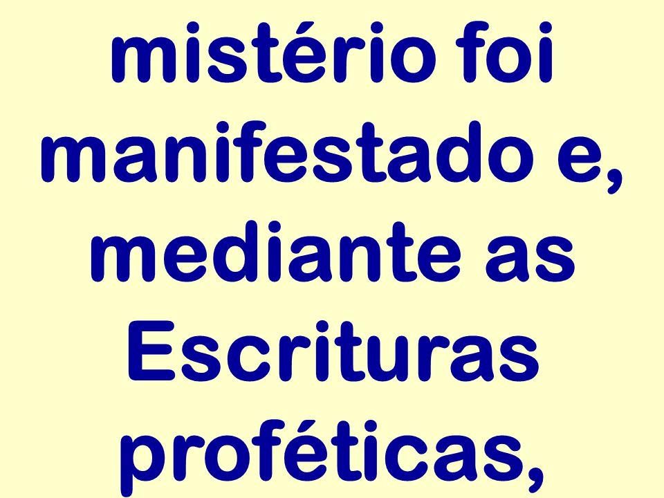 mistério foi manifestado e, mediante as Escrituras proféticas,