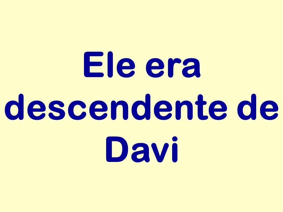 Ele era descendente de Davi
