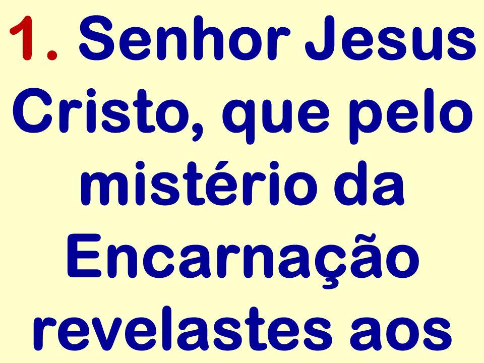 1. Senhor Jesus Cristo, que pelo mistério da Encarnação revelastes aos