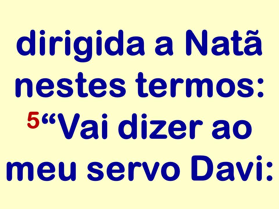 dirigida a Natã nestes termos: 5 Vai dizer ao meu servo Davi: