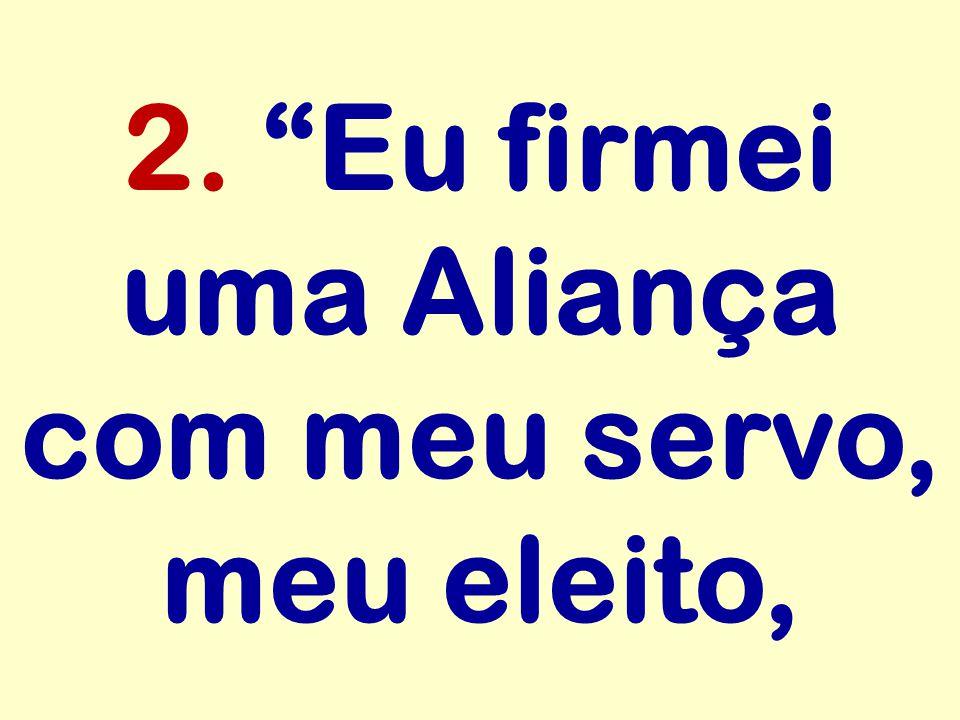 """2. """"Eu firmei uma Aliança com meu servo, meu eleito,"""
