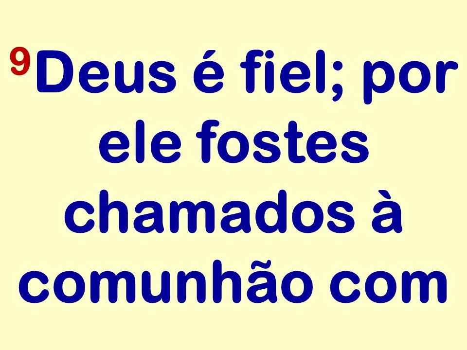 9 Deus é fiel; por ele fostes chamados à comunhão com