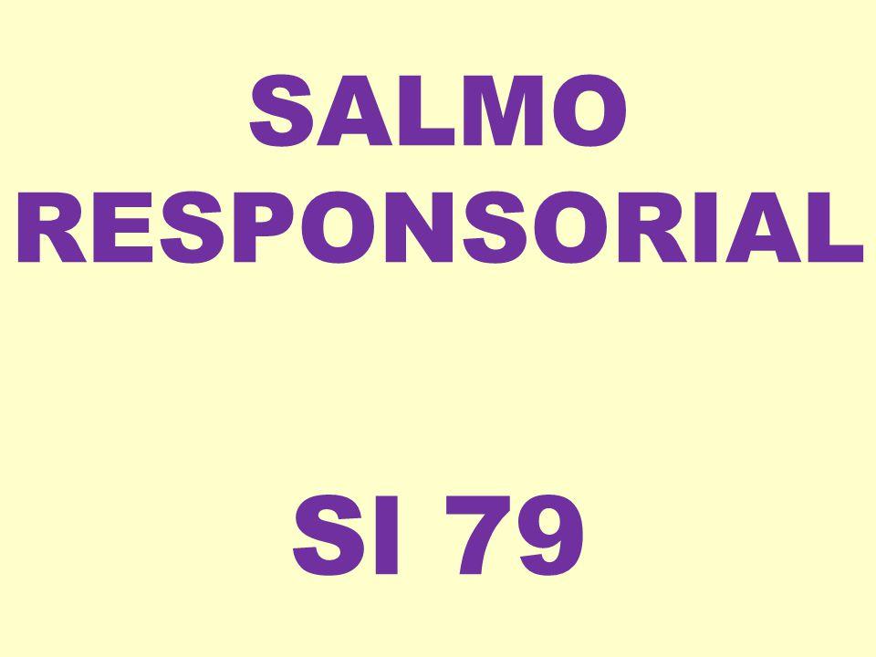 SALMO RESPONSORIAL Sl 79