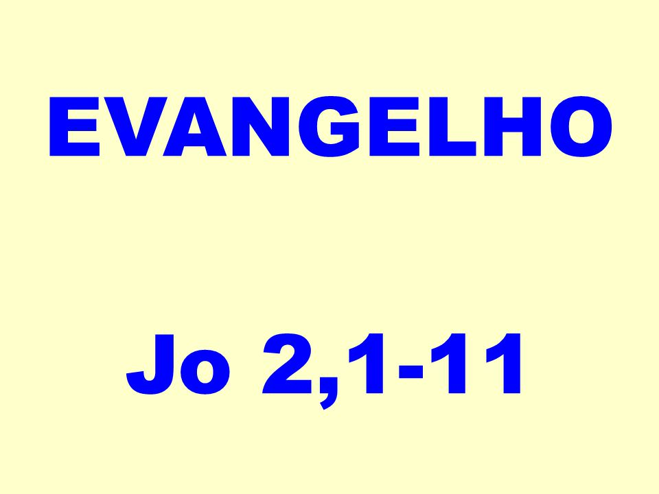 EVANGELHO Jo 2,1-11