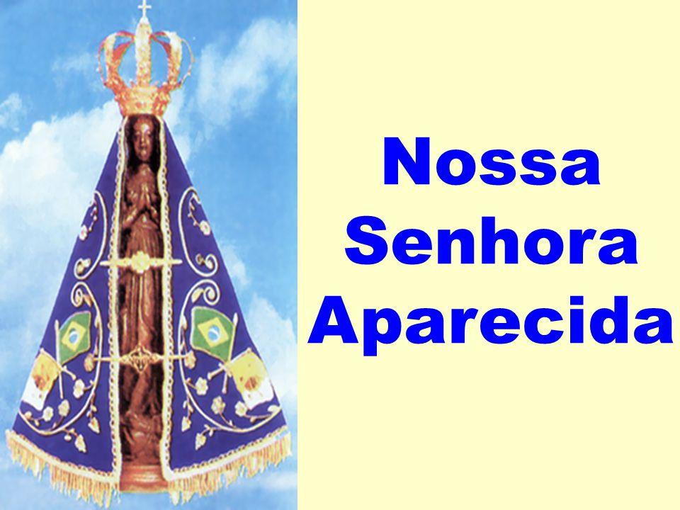 SOLENIDADE DE NOSSA SENHORA DA CONCEIÇÃO APARECIDA PADROEIRA DO BRASIL