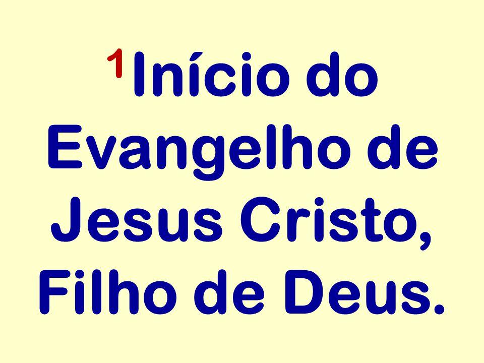 1 Início do Evangelho de Jesus Cristo, Filho de Deus.
