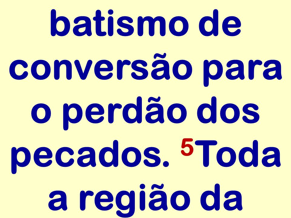 batismo de conversão para o perdão dos pecados. 5 Toda a região da