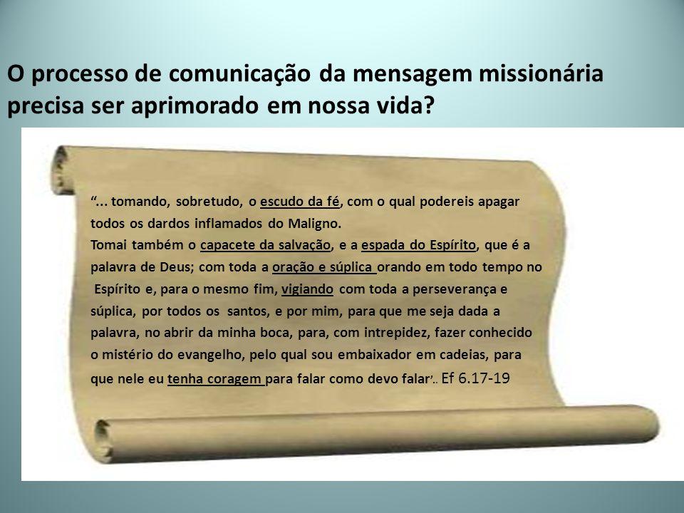 """O processo de comunicação da mensagem missionária precisa ser aprimorado em nossa vida? """"... tomando, sobretudo, o escudo da fé, com o qual podereis a"""