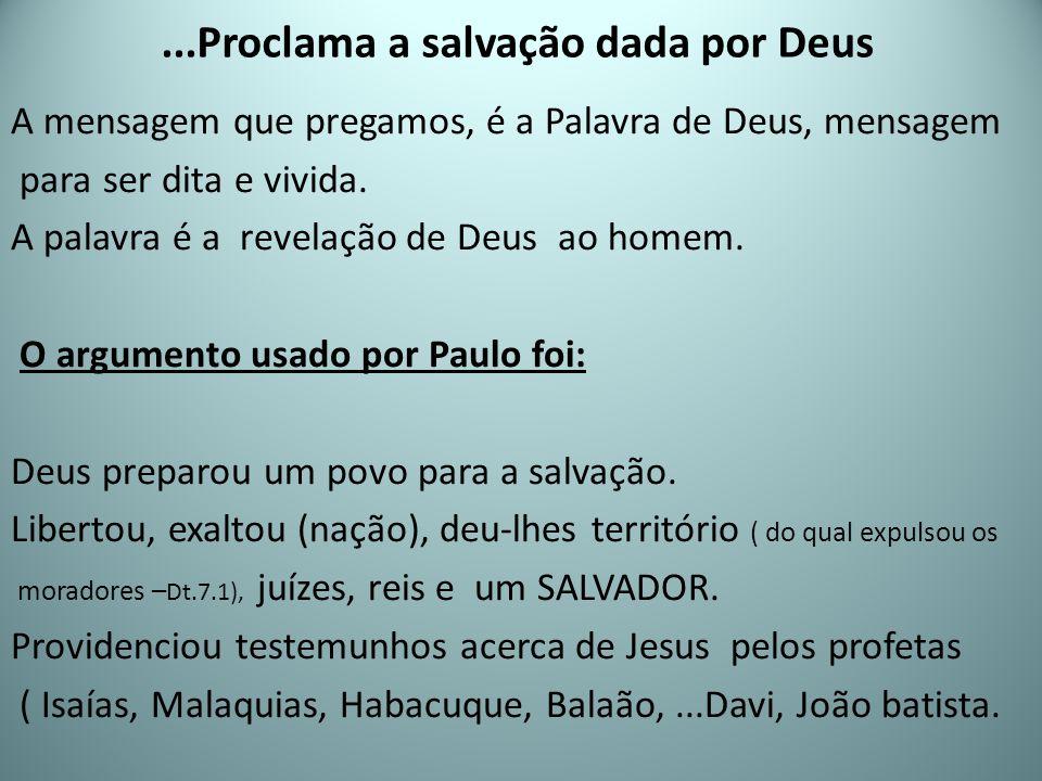 ...Proclama a salvação dada por Deus A mensagem que pregamos, é a Palavra de Deus, mensagem para ser dita e vivida. A palavra é a revelação de Deus ao