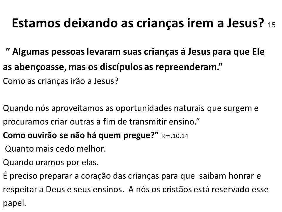 """Estamos deixando as crianças irem a Jesus? 15 """" Algumas pessoas levaram suas crianças á Jesus para que Ele as abençoasse, mas os discípulos as repreen"""