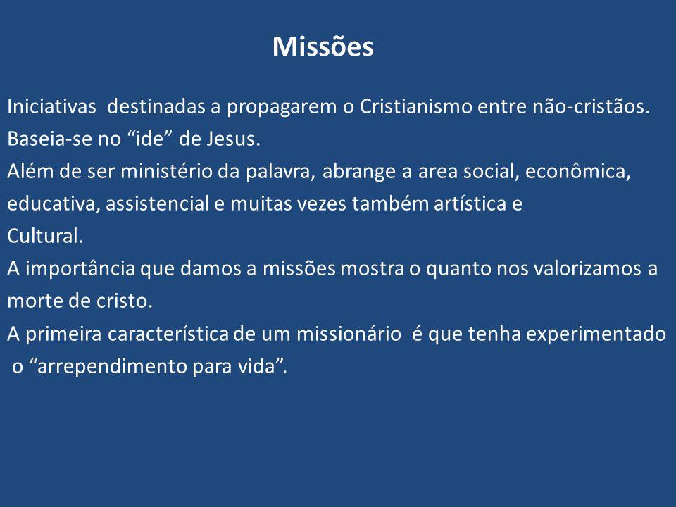 """Missões Iniciativas destinadas a propagarem o Cristianismo entre não-cristãos. Baseia-se no """"ide"""" de Jesus. Além de ser ministério da palavra, abrange"""
