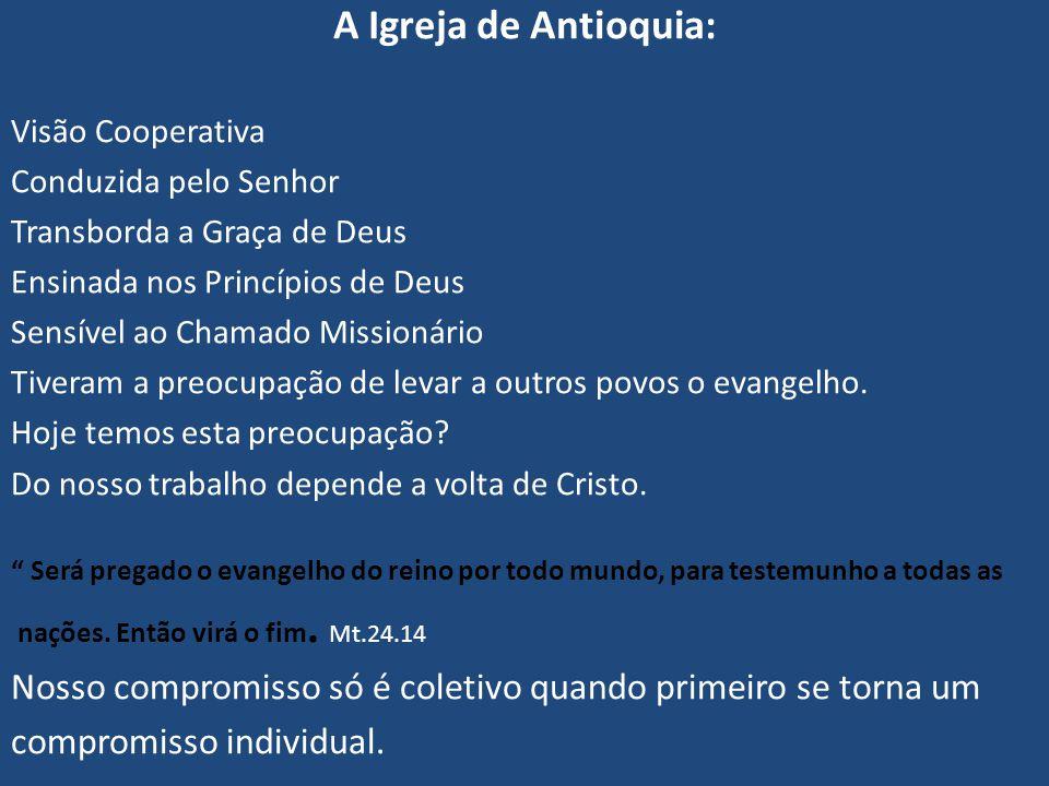 A Igreja de Antioquia: Visão Cooperativa Conduzida pelo Senhor Transborda a Graça de Deus Ensinada nos Princípios de Deus Sensível ao Chamado Missioná
