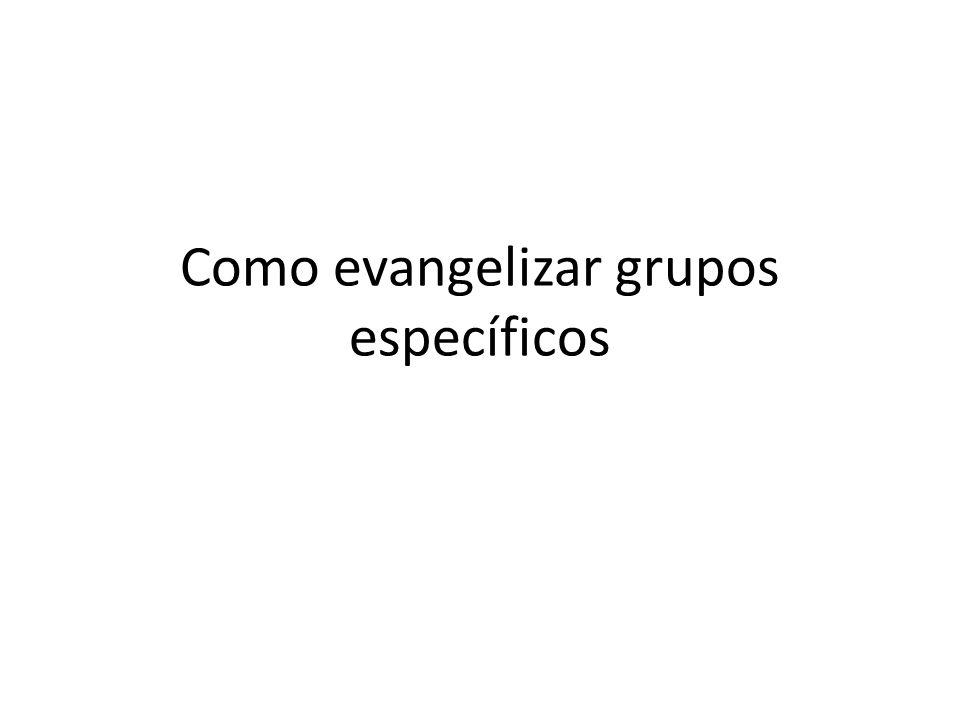 Como evangelizar grupos específicos