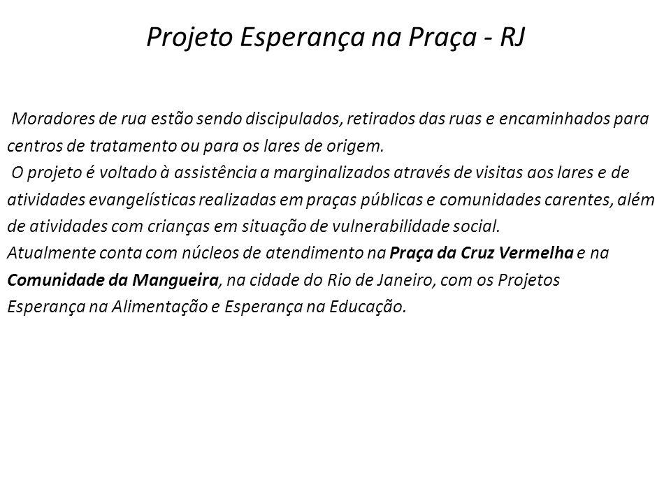 Projeto Esperança na Praça - RJ Moradores de rua estão sendo discipulados, retirados das ruas e encaminhados para centros de tratamento ou para os lares de origem.
