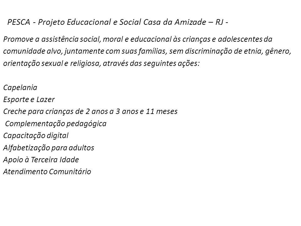 PESCA - Projeto Educacional e Social Casa da Amizade – RJ - Promove a assistência social, moral e educacional às crianças e adolescentes da comunidade