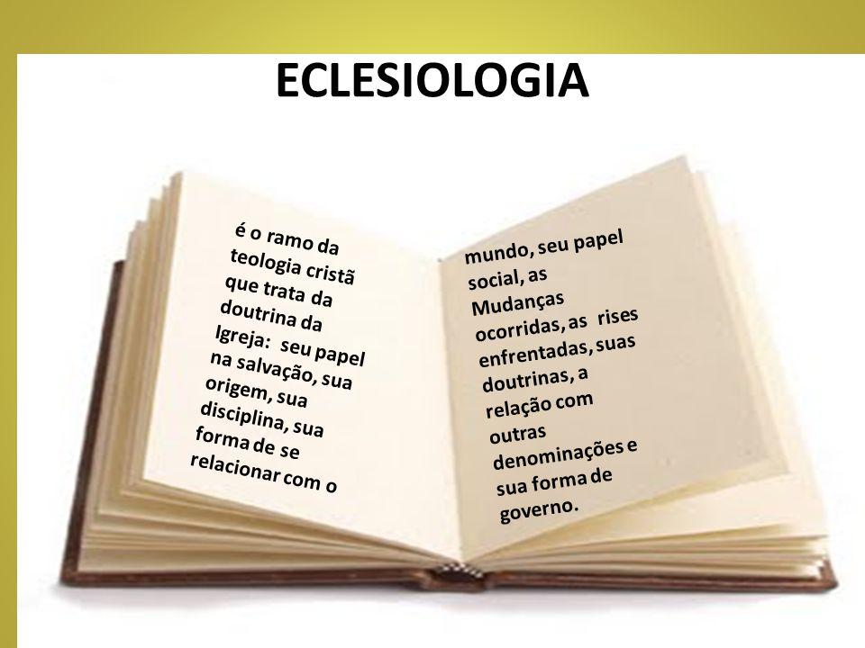 ECLESIOLOGIA é o ramo da teologia cristã que trata da doutrina da Igreja: seu papel na salvação, sua origem, sua disciplina, sua forma de se relaciona