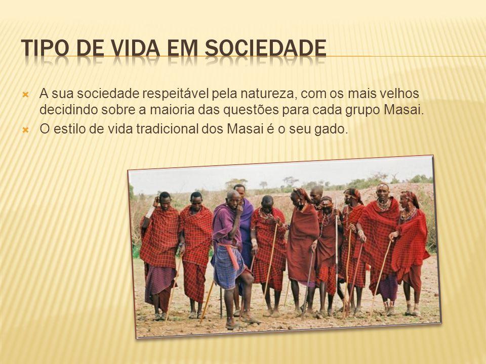  A sua sociedade respeitável pela natureza, com os mais velhos decidindo sobre a maioria das questões para cada grupo Masai.  O estilo de vida tradi