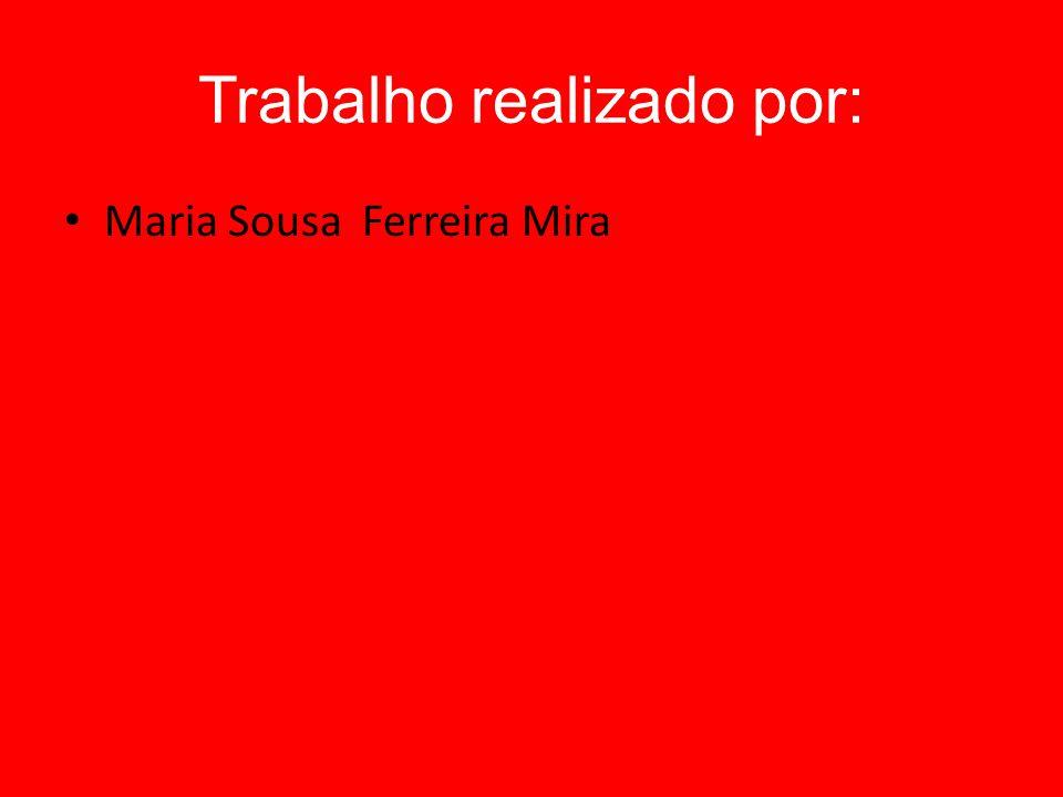 Trabalho realizado por: Maria Sousa Ferreira Mira