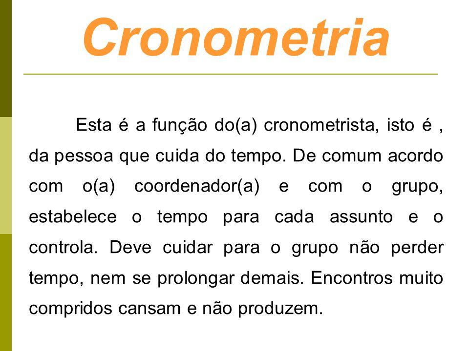 Cronometria Esta é a função do(a) cronometrista, isto é, da pessoa que cuida do tempo. De comum acordo com o(a) coordenador(a) e com o grupo, estabele