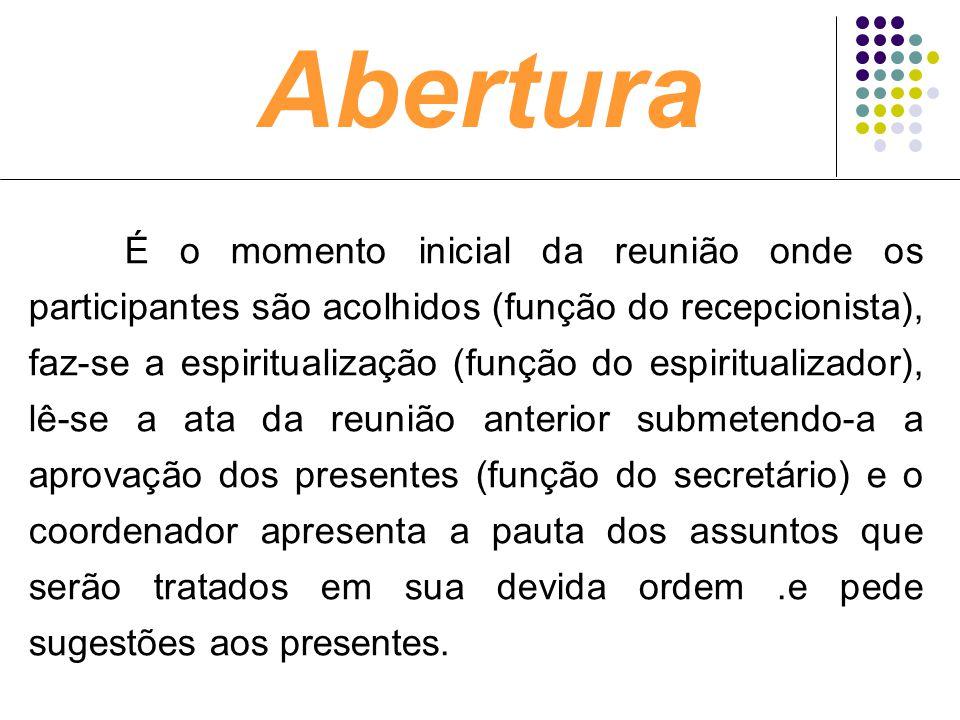 Abertura É o momento inicial da reunião onde os participantes são acolhidos (função do recepcionista), faz-se a espiritualização (função do espiritual