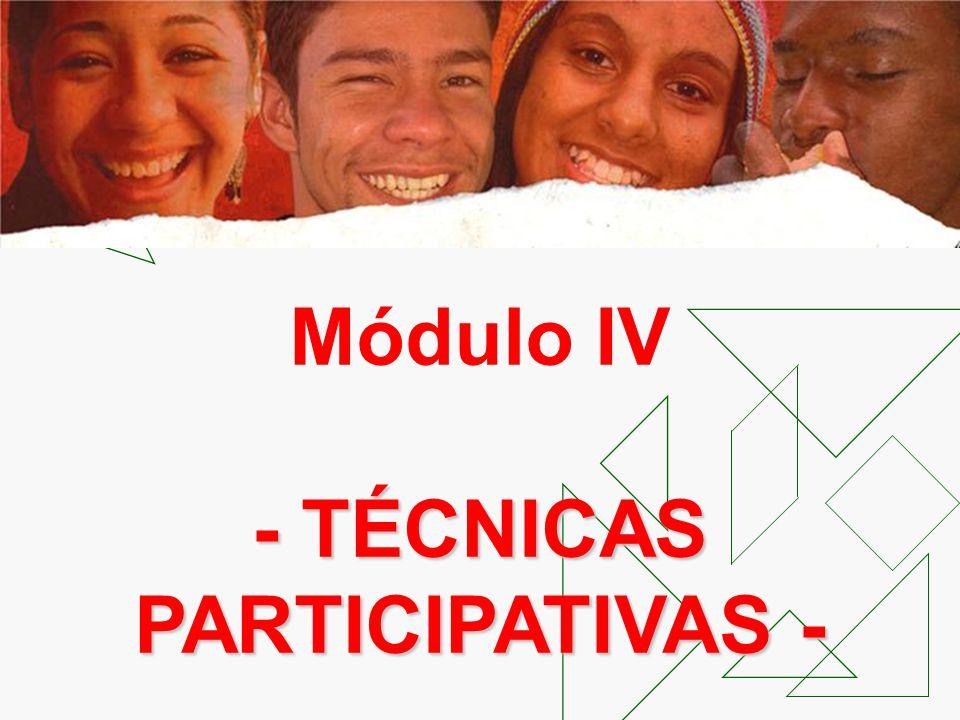 Módulo IV -TÉCNICAS PARTICIPATIVAS- - TÉCNICAS PARTICIPATIVAS -