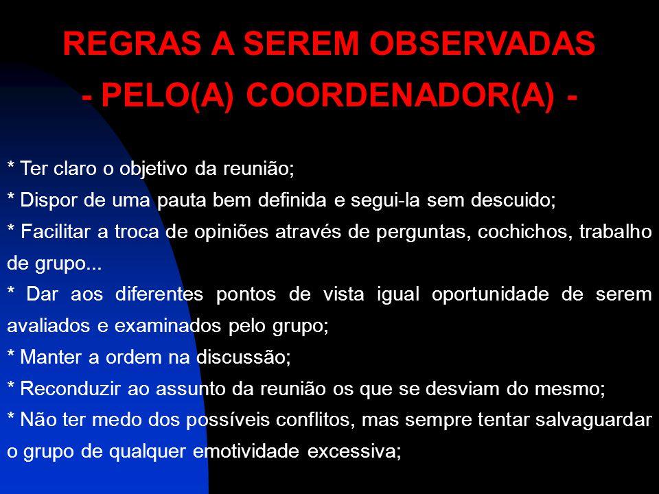 REGRAS A SEREM OBSERVADAS - PELO(A) COORDENADOR(A) - * Ter claro o objetivo da reunião; * Dispor de uma pauta bem definida e segui-la sem descuido; *