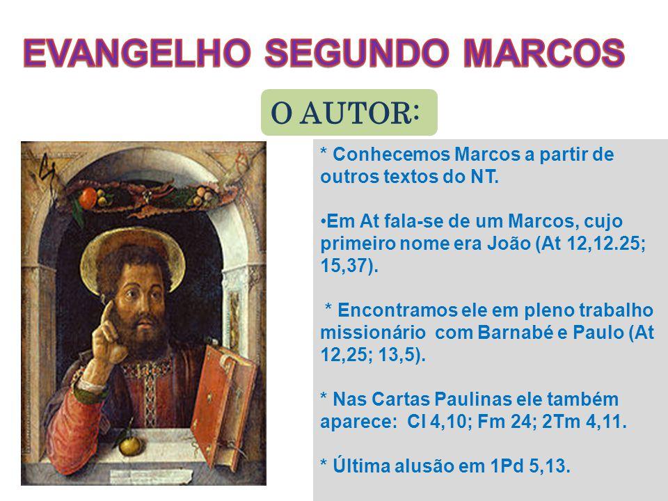 O AUTOR: * Conhecemos Marcos a partir de outros textos do NT. Em At fala-se de um Marcos, cujo primeiro nome era João (At 12,12.25; 15,37). * Encontra