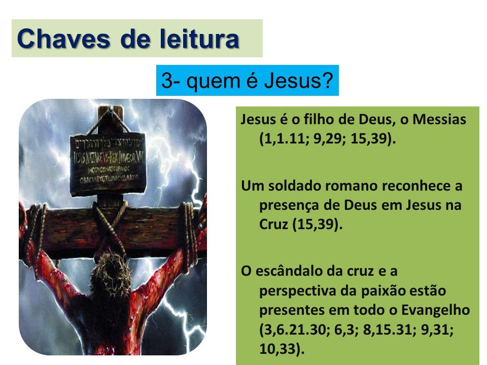 Jesus é o filho de Deus, o Messias (1,1.11; 9,29; 15,39). Um soldado romano reconhece a presença de Deus em Jesus na Cruz (15,39). O escândalo da cruz